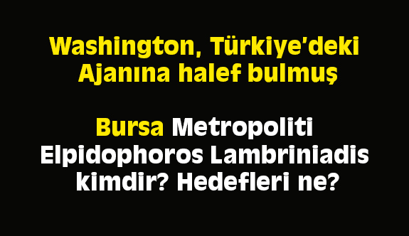 Washington, Türkiye'deki Ajanına Halef Bulmuş