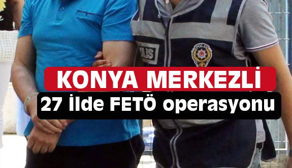 27 İl'de Fetö Operasyonu