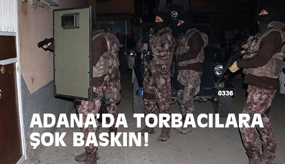Adana'da Torbacılara Şok Baskın!