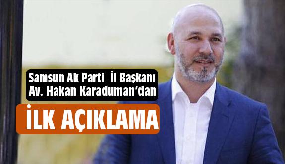 Ak Parti İl Başkanı Av. Hakan Karaduman'dan İlk Açıklama