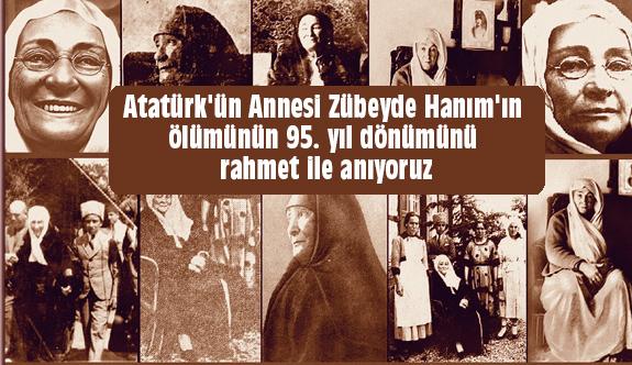 Atatürk'ün Annesi Zübeyde Hanım'ın Bugün 95. ölüm Yıldönümü