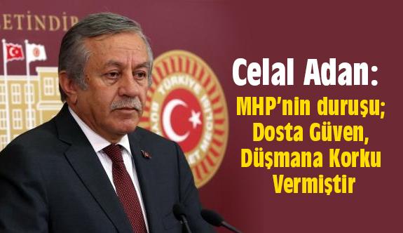 Celal Adan; MHP'nin duruşu; Dosta Güven, Düşmana Korku Vermiştir