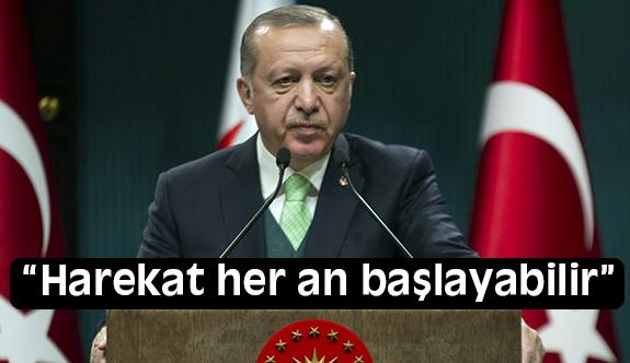 Erdoğan: Her An  Hareket başlayabilir