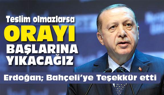 Cumhurbaşkanı Erdoğan: Orayı Başlarına Yıkacağız!