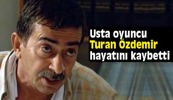 Oyuncu Turan Özdemir hayatını kaybetti  (Turan Özdemir kimdir?)