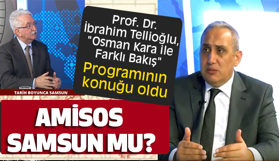 Prof. Dr.Tellioğlu; Amisos Samsun Değil