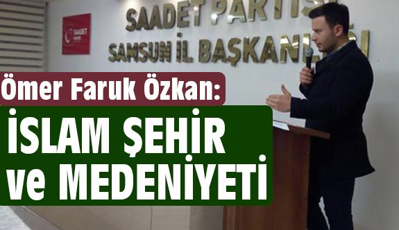 """Saadet Parti'li Özkan'dan """"İslam Şehir ve Medeniyeti"""" Sunumu"""