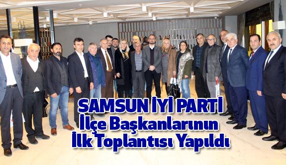 Samsun İyi Parti İlçe Başkanlarının İlk Toplantısı Yapıldı