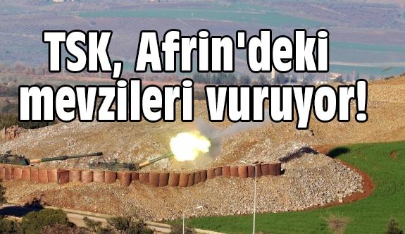 Son Dakika; TSK, Afrin'deki Mevzileri Vuruyor