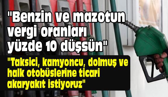 Tesk Genel Başkanı: Benzin ve mazotta vergi oranları yüzde 10 düşürülsün
