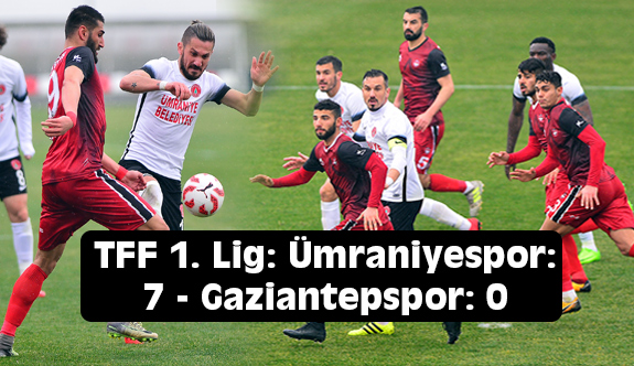 TFF 1. Lig: Ümraniyespor: 7 - Gaziantepspor: 0