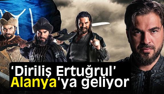 """TRT'de yayınlanan """"Diriliş Ertuğrul"""" Alanya'ya geliyor"""