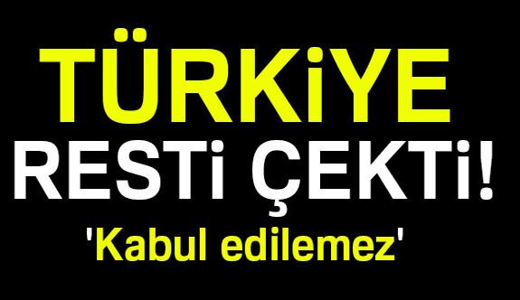 Türkiye Rest Çekti: Kabul Edilemez!
