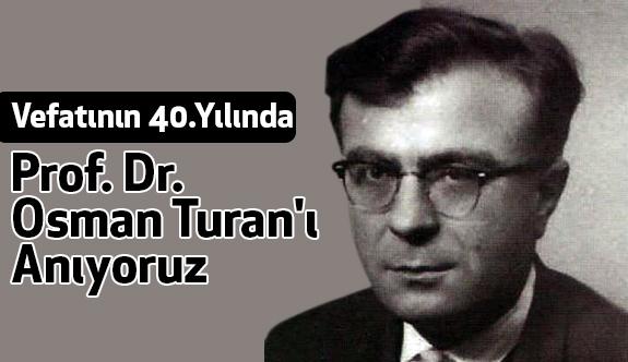 Vefatının 40. Yılında Prof. Dr.Osman Turan'ı Anıyoruz