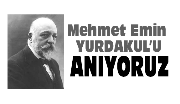 Vefâtının 74. Yılında Mehmet Emin Yurdakul'u Anıyoruz