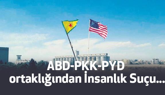 ABD-PKK-PYD ortaklığından İnsanlık Suçu...