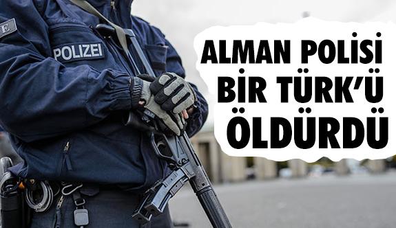 Alman polisi bir Türk'ü öldürdü
