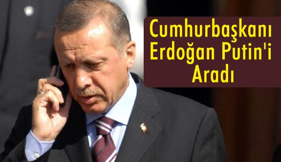 Cumhurbaşkanı Erdoğan Putin'i Aradı
