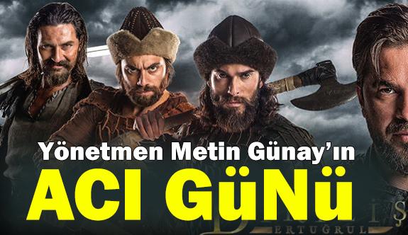 Diriliş Ertuğrul'un Yönetmeni Metin Günay'ın Acı Günü