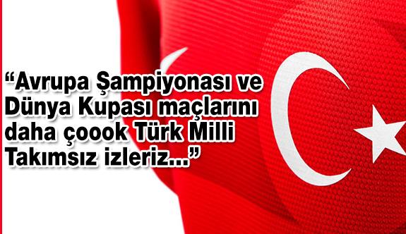 Dünya Kupası maçlarını daha çok Türk Milli Takımsız izleriz...