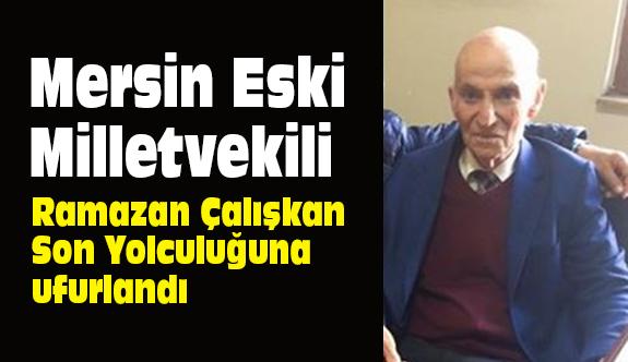 Eski Mersin Milletvekili Çalışkan son yolculuğuna uğurlandı