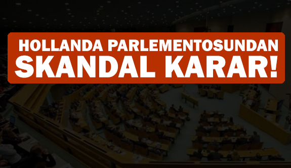 """Hollanda Parlamentosundan Skandal Karar  """"Soykırım"""" Dedi"""