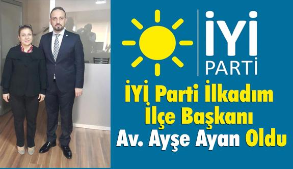 İYİ Parti İlkadım İlçe Başkanı Av. Ayşe Ayan Seçildi