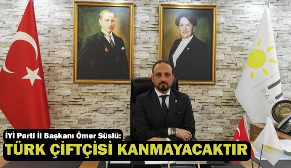 İyi Parti Samsun İl Başkanı Süslü; Türk Çiftçisi Kanmayacaktır