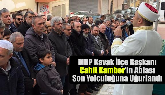 MHP'li Başkan Cahit Kamber'in Ablası Son Yolculuğuna Uğurlandı