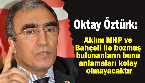 MHP'li Oktay Öztürk; Akıllarını MHP ve Bahçeli İle Bozmuşlar