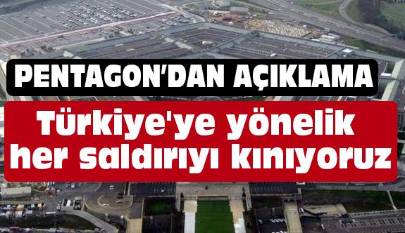 Pentagon: Türkiye'ye yönelik her saldırıyı kınıyoruz