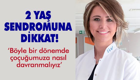 2 YAŞ SENDROMUNA DİKKAT!