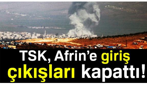 Afrin'e giriş çıkışlar kapatıldı