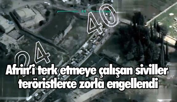 Afrin'i terk etmeye çalışan siviller teröristlerce zorla engellendi