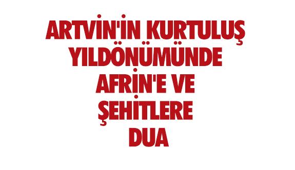 ARTVİNLİLERDEN AFRİN'E VE ŞEHİTLERE DUA