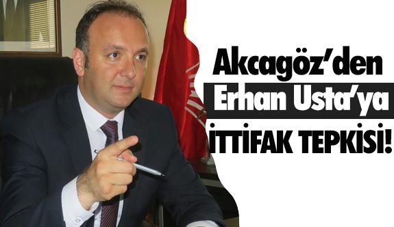 "CHP Akcagöz'den Erhan Usta'ya ""İttifak"" Tepkisi"