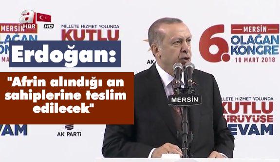 """Erdoğan: """"Afrin alındığı an sahiplerine teslim edilecek"""""""