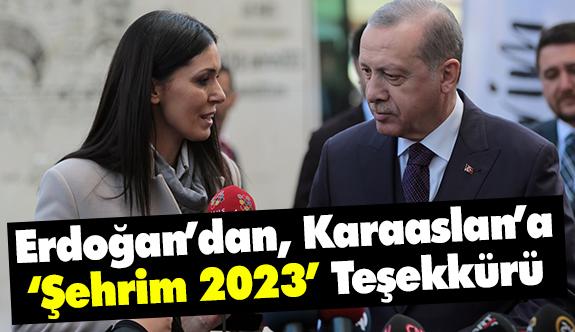"""Erdoğan'dan Karaaslan'a """"Şehrim 2023"""" Teşekkürü"""