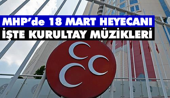 MHP'de 18 Mart Heyecanı ve Kurultay Müzikleri