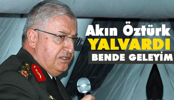 Orgeneral Yaşar Güvlen, Akın Öztürk Yalvardı...