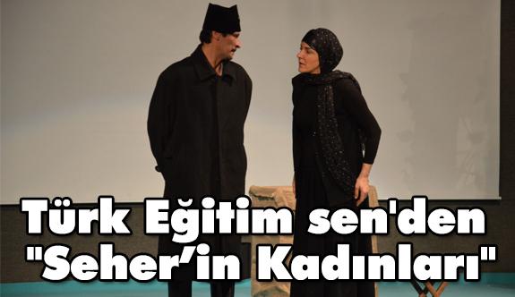 Türk Eğitim sen'den 'Seher'in Kadınları'