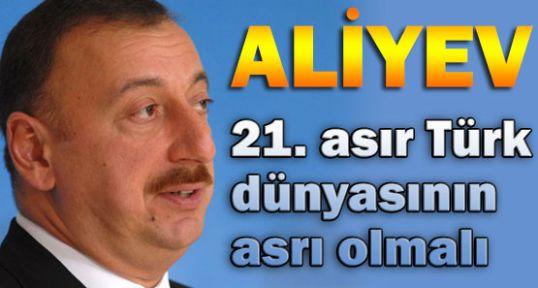21. asır Türk dünyasının asrı olmalıdır