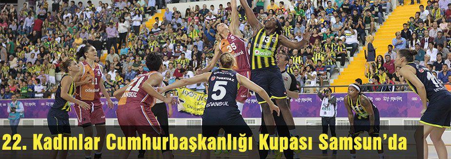 22. Kadınlar Cumhurbaşkanlığı Kupası Samsun'da