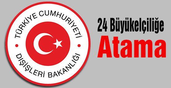 24 Büyükelçiliğe Atama...