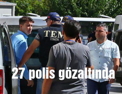 27 polis gözaltında
