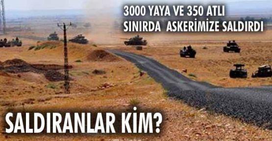 3000 yaya ve 350 atlı sınırda askerimize saldırdı
