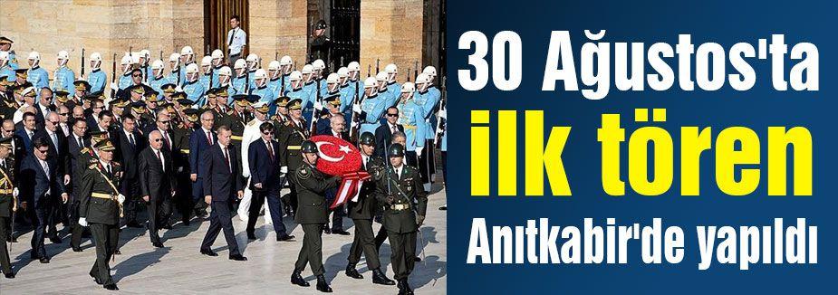 30 Ağustos'ta ilk tören Anıtkabir'de yapıldı