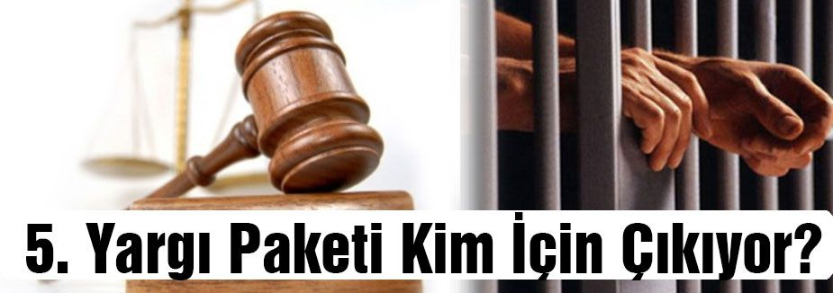5. Yargı Paketi Kim İçin Çıkıyor?