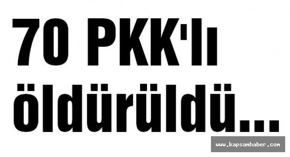 70 PKK'lı öldürüldü...
