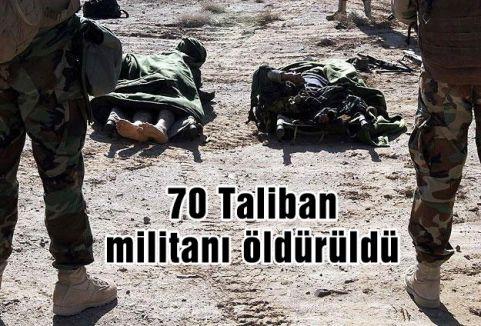 70 Taliban militanı öldürüldü